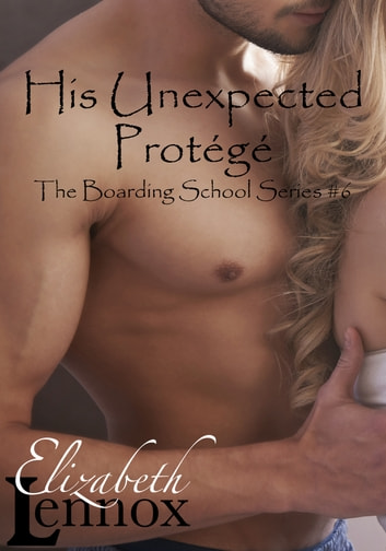 His Unexpected Protégé ebook by Elizabeth Lennox