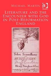 Literature and the Encounter with God in Post-Reformation England ebook by Professor Michael Martin