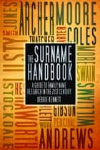 Surnames Handbook - A Guide to Family Name Research in the 21st Century ebook by Debbie Kennett, Derek A. Palgrave