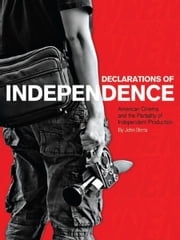 Declarations of Independence: American Cinema and the Partiality of Independent Production ebook by John Berra