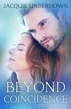 Beyond Coincidence ebook by Jacquie Underdown