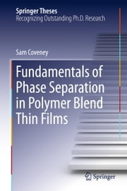 Fundamentals of Phase Separation in Polymer Blend Thin Films ebook by Sam Coveney