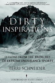 Dirty Inspirations - Lessons from the Trenches of Extreme Endurance Sports ebook by Terri Schneider,Scott Tinley