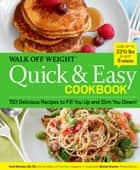 Walk Off Weight Quick & Easy Cookbook - 150 Delicious Recipes to Fill You Up and Slim You Down! ebook by Heidi McIndoo, M.S., R.D.,...