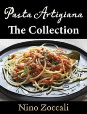 Pasta Artigiana - The Collection ebook by Nino Zoccali