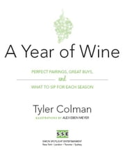 A Year of Wine - Perfect Pairings, Great Buys, and What to Sip for Each Season ebook by Tyler Colman, Ph.D.