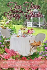 Tea Time With The Cozy Chicks ebook by Cozy Chicks,Lorraine Bartlett,Ellery Adams