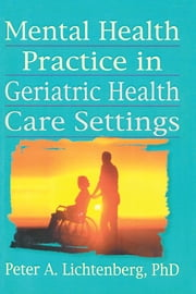 Mental Health Practice in Geriatric Health Care Settings ebook by T.L. Brink,Peter A Lichtenberg