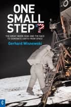One Small Step? - The Great Moon Hoax and the Race to Dominate Earth From Space ebook by Gerhard Wisnewski