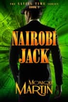 Nairobi Jack: An Out of Time Novel - Saving Time, Book 3 ebook by Monique Martin