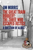 Great Train Robbery - The Three who Escaped Justice