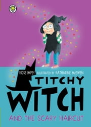 Titchy Witch and the Scary Haircut ebook by Rose Impey,Katharine McEwen