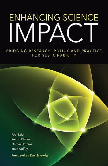 Enhancing Science Impact - Bridging Research, Policy and Practice for Sustainability ebook by Marcus Haward,Kevin O'Toole,Peat Leith,Brian Coffey