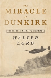 The Miracle of Dunkirk ebook by Kobo.Web.Store.Products.Fields.ContributorFieldViewModel