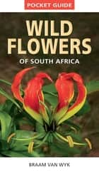 Pocket Guide to Wildflowers of South Africa ebook by Braam van Wyk
