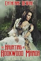The Haunting of Rookwood Manor: An Erotic Mystery ebook by Catherine DeVore