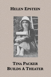 Tina Packer Builds A Theater ebook by Helen Epstein