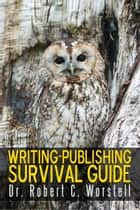 Writing-Publishing Survival Guide ebook by Robert C. Worstell