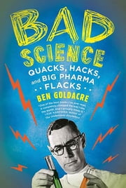 Bad Science - Quacks, Hacks, and Big Pharma Flacks ebook by Ben Goldacre