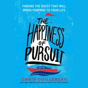 The Happiness of Pursuit - Finding the Quest That Will Bring Purpose to Your Life audiobook by Chris Guillebeau