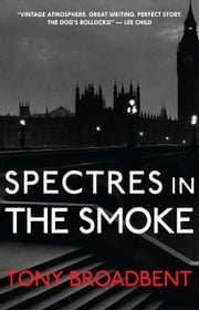 Spectres in the Smoke ebook by Tony Broadbent