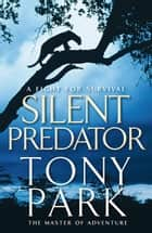 Silent Predator ebook by Tony Park