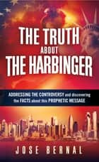 The Truth about The Harbinger ebook by Jose Bernal