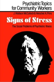 Signs of Stress - The Social Problems of Psychiatric Illness ebook by J. Wallace McCulloch,Herschel A. Prins