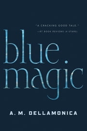 Blue Magic ebook by A. M. Dellamonica