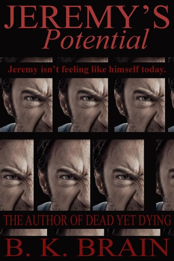 Jeremy's Potential - Odd choices & Disturbing Behavior, #3 ebook by B. K. Brain