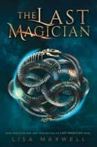 The Last Magician ebook by Lisa Maxwell