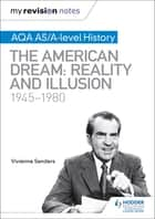 My Revision Notes: AQA AS/A-level History: The American Dream: Reality and Illusion, 1945-1980 ebook by Vivienne Sanders