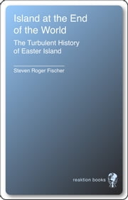 Island at the End of the World - The Turbulent History of Easter Island ebook by Steven Roger Fischer