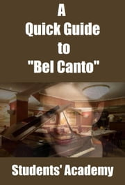 "A Quick Guide to ""Bel Canto"" ebook by Students' Academy"