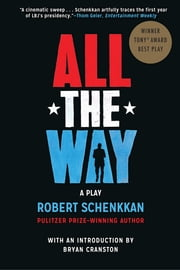 All the Way - A Play ebook by Robert Schenkkan