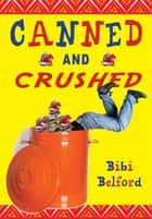 Canned and Crushed ebook by Bibi Belford