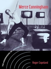 Merce Cunningham - The Modernizing of Modern Dance ebook by Roger Copeland
