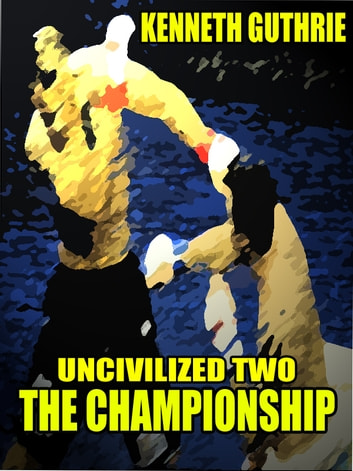The Championship (Uncivilized Action Boxing Series) ebook by Kenneth Guthrie