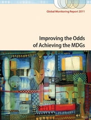 Global Monitoring Report 2011: Improving the Odds of Achieving the MDGs ebook by World Bank ; International Monetary Fund