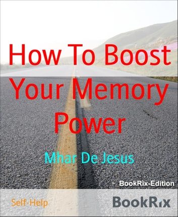 How To Boost Your Memory Power ebook by Mhar De Jesus