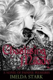 Chastising Milady: A Novel of Painful Pleasures ebook by Imelda Stark