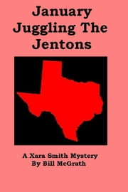 January Juggling The Jentons: A Xara Smith Mystery ebook by Bill McGrath