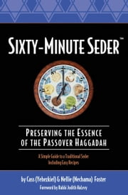 Sixty-Minute Seder: Preserving the Essence of the Passover Haggadah ebook by Cass Foster