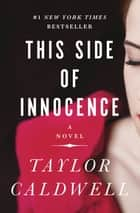 This Side of Innocence - A Novel ebook by Taylor Caldwell