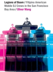 Legions of Boom - Filipino American Mobile DJ Crews in the San Francisco Bay Area ebook by Oliver Wang