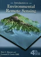 Introduction to Environmental Remote Sensing ebook by Eric C. Barrett
