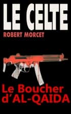 Le Boucher d'Al Qaïda ebook by Robert Morcet