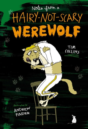Notes from a Hairy-Not-Scary Werewolf ebook by Tim Collins