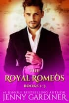 The Royal Romeos Series (Books 1 - 3) - The Royal Romeos ebook by