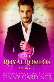 The Royal Romeos Series (Books 1 - 3) - The Royal Romeos ebook by Jenny Gardiner